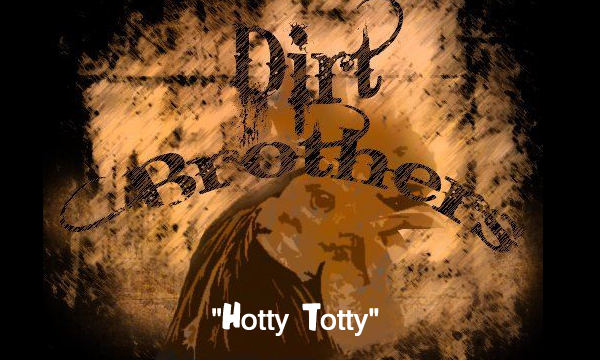 Hotty Totty - Dirt Brothers
